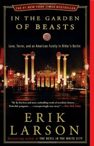 In the Garden of Beasts: Love, Terror, and an American Family in Hitler's Berlin - Erik Larson