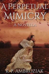 A Perpetual Mimicry: A Novella - K P Ambroziak