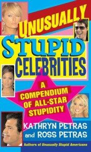 Unusually Stupid Celebrities: A Compendium of All-Star Stupidity - Ross Petras, Ross Petras