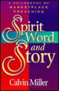 Spirit, Word, and Story - Calvin Miller