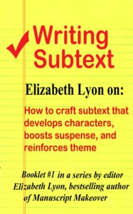 Writing Subtext: How to craft subtext that develops characters, boosts suspense, and reinforces theme (Elizabeth Lyon on writing craft) - Elizabeth Lyon