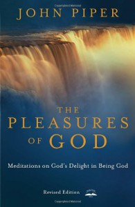 The Pleasures of God: Meditations on God's Delight in Being God - John Piper