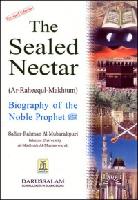 The Sealed Nectar - Biography of the Noble Prophet (sallalaahu alayhi wasallam) - Safiur-Rahman Mubarakpuri, Darussalam Publishers