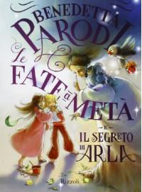 Le Fate a metà e il segreto di Arla - Benedetta Parodi