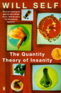 Quantity Theory Of Insanity - Will Self