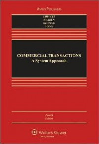 Commercial Transactions: A Systems Approach, Fourth Edition - Lynn M. LoPucki,  Elizabeth Warren,  Ronald J. Mann,  Daniel L. Keating
