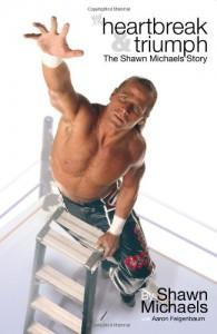 Heartbreak & Triumph: The Shawn Michaels Story - Michaels Shawn, Aaron Feigenbaum
