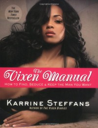 The Vixen Manual: How to Find, Seduce & Keep the Man You Want - Karrine Steffans