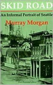 Skid Road: An Informal Portrait of Seattle - Murray Morgan