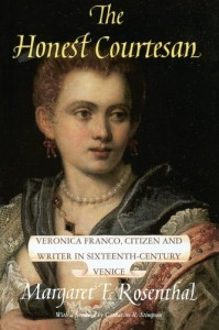 The Honest Courtesan: Veronica Franco, Citizen and Writer in Sixteenth-Century Venice - Margaret F. Rosenthal