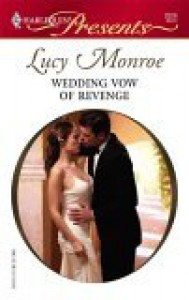 Wedding Vow Of Revenge - Lucy Monroe