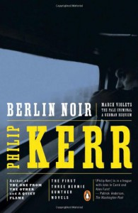 Berlin Noir: March Violets / The Pale Criminal / A German Requiem - Philip Kerr