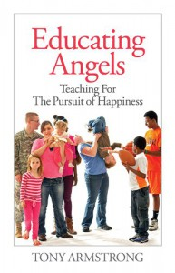 Educating Angels: Teaching for the Pursuit of Happiness - Tony Armstrong