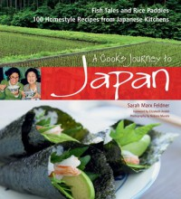 A Cook's Journey to Japan: Fish Tales and Rice Paddies 100 Homestyle Recipes from Japanese Kitchens - Sarah Marx Feldner, Noboru Murata, Elizabeth Andoh