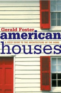 American Houses: A Field Guide to the Architecture of the Home - Gerald L. Foster
