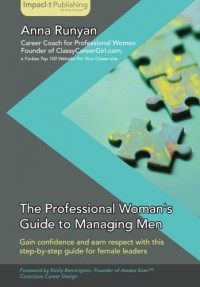 The Professional Woman's Guide to Managing Men - Anna Runyan