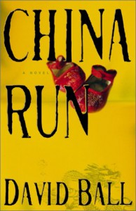 China Run: A Novel - David  Ball