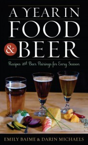 A Year in Food and Beer: Recipes and Beer Pairings for Every Season (Rowman & Littlefield Studies in Food and Gastronomy) - Emily Baime, Darin Michaels