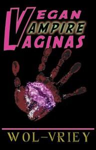 Vegan Vampire Vaginas - Wol-vriey