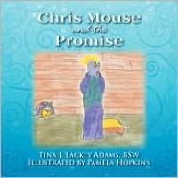 Chris Mouse and the Promise - Tina J. Lackey Adams, Pamela Hopkins
