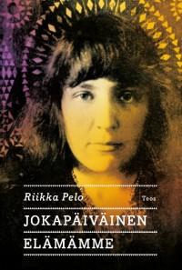 Jokapäiväinen elämämme (Finnish Edition) - Riikka Pelo