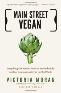 Main Street Vegan: Everything You Need to Know to Eat Healthfully and Live Compassionately in the Real World - Adair Moran, Victoria Moran