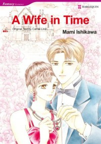 A Wife in Time (Harlequin Romance Manga) - Mami Ishikawa, Cathie Linz