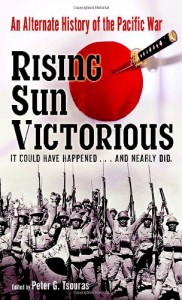 Rising Sun Victorious: An Alternate History of the Pacific War - Peter G. Tsouras