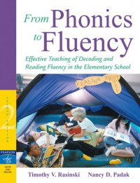 From Phonics to Fluency: Effective Teaching of Decoding and Reading Fluency in the Elementary School (2nd Edition) - Timothy V. Rasinski, Nancy D. Padak