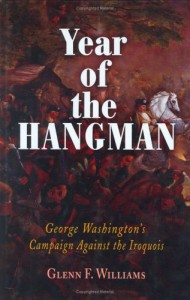 Year of the Hangman: George Washington's Campaign Against the Iroquois - Glenn F. Williams