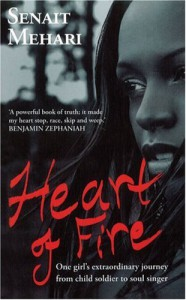 Heart of Fire: One Girl's Extraordinary Journey from Child Soldier to Soul Singer - Senait G. Mehari