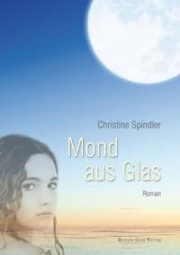 Mond aus Glas - Cristine Spindler