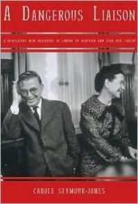 A DANGEROUS LIAISON: A Revelatory New Biography of Simone De Beauvoir and Jean-Paul Sartre - Carole Seymour-Jones