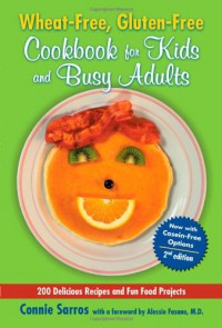 Wheat-Free, Gluten-Free Cookbook for Kids and Busy Adults - Connie Sarros