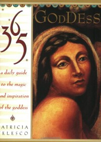365 Goddess: A Daily Guide to the Magic and Inspiration of the Goddess - Patricia J. Telesco