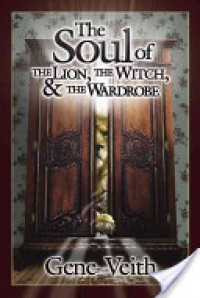 The Soul of the Lion Witch, & the Wardrobe - Gene Veith