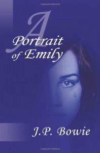 A Portrait of Emily - J.P. Bowie