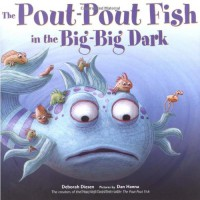 The Pout-Pout Fish in the Big-Big Dark - Deborah Diesen, Dan Hanna, Daniel X. Hanna