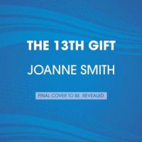 The 13th Gift: A True Story About a Christmas Miracle - Joanne Smith