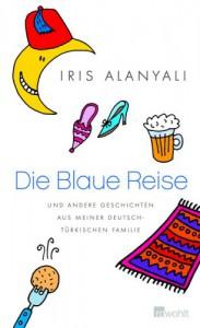 Die Blaue Reise und andere Geschichten aus meiner deutsch-türkischen Familie - Iris Alanyali