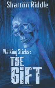 Walking Sticks: The Gift - Sharron Riddle
