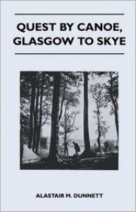 Quest By Canoe, Glasgow To Skye - Alastair M. Dunnett