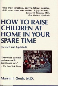 How to Raise Children at Home in Your Spare Time - Marvin J. Gersh