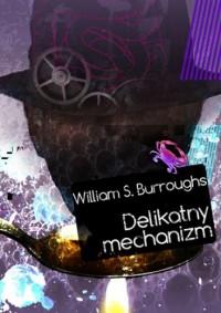 Delikatny mechanizm - William Seward Burroughs