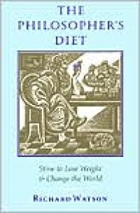 The Philosopher's Diet: How to Lose Weight & Change the World - Richard A. Watson