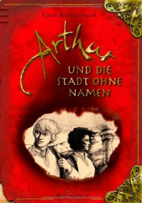 Arthur und die Stadt ohne Namen - Gerd Ruebenstrunk, Laurence Sartin