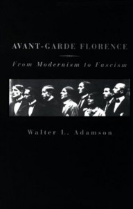 Avant-Garde Florence: From Modernism to Facism - Walter Adamson, Annamarie McMahon