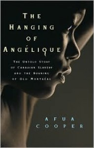 The Hanging of Angelique: The Untold Story of Canadian Slavery and the Burning of Old Montreal - Afua Cooper