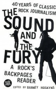 The Sound And The Fury: A Rock's Backpages Reader:  40 Years Of Classic Rock Journalism - Barney Hoskyns