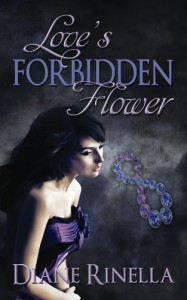 Love's Forbidden Flower  - Diane Rinella